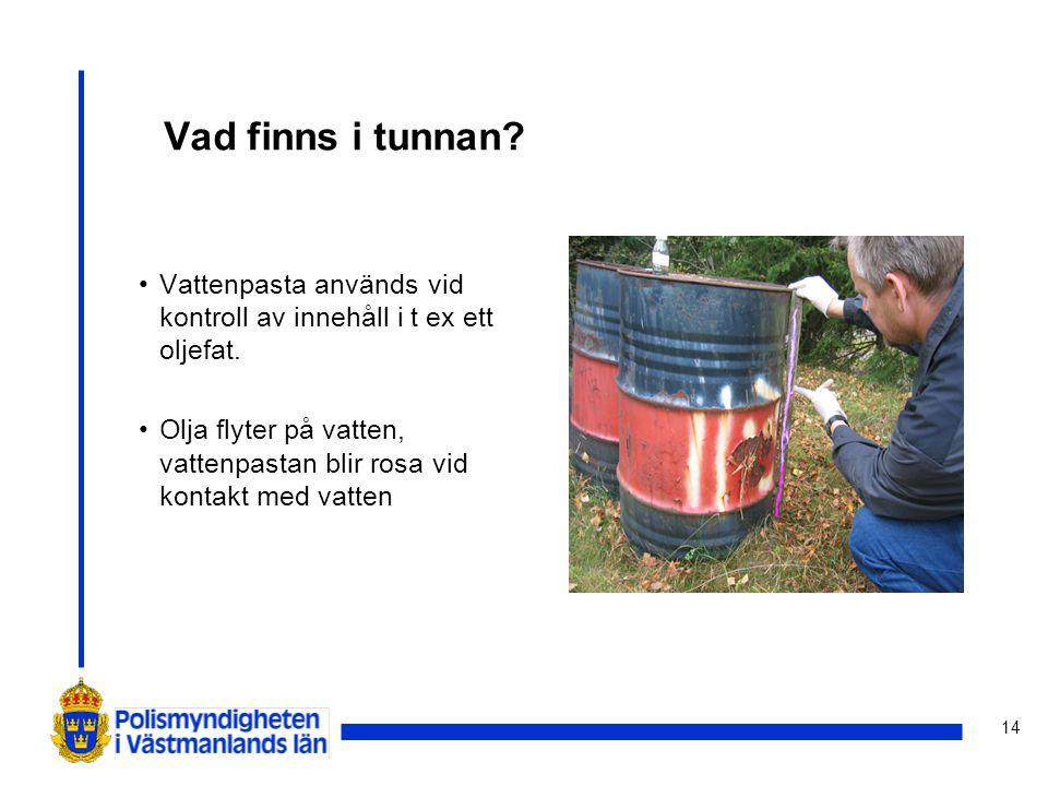 14 Vad finns i tunnan? Vattenpasta används vid kontroll av innehåll i t ex ett oljefat. Olja flyter på vatten, vattenpastan blir rosa vid kontakt med