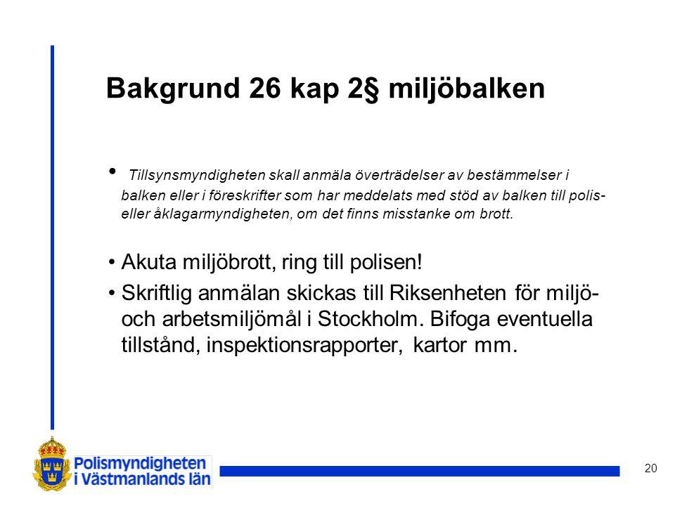 20 Bakgrund 26 kap 2§ miljöbalken Tillsynsmyndigheten skall anmäla överträdelser av bestämmelser i balken eller i föreskrifter som har meddelats med s