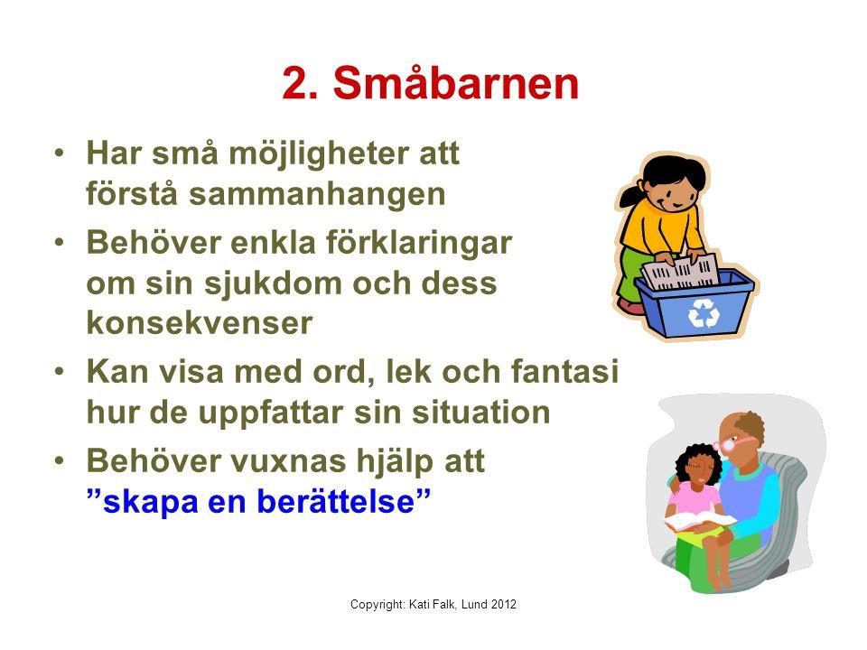 2. Småbarnen Har små möjligheter att förstå sammanhangen Behöver enkla förklaringar om sin sjukdom och dess konsekvenser Kan visa med ord, lek och fan