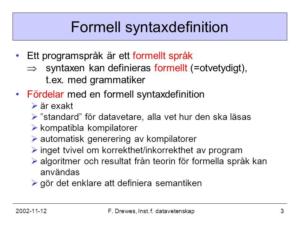 2002-11-12F. Drewes, Inst. f. datavetenskap3 Formell syntaxdefinition Ett programspråk är ett formellt språk  syntaxen kan definieras formellt (=otve