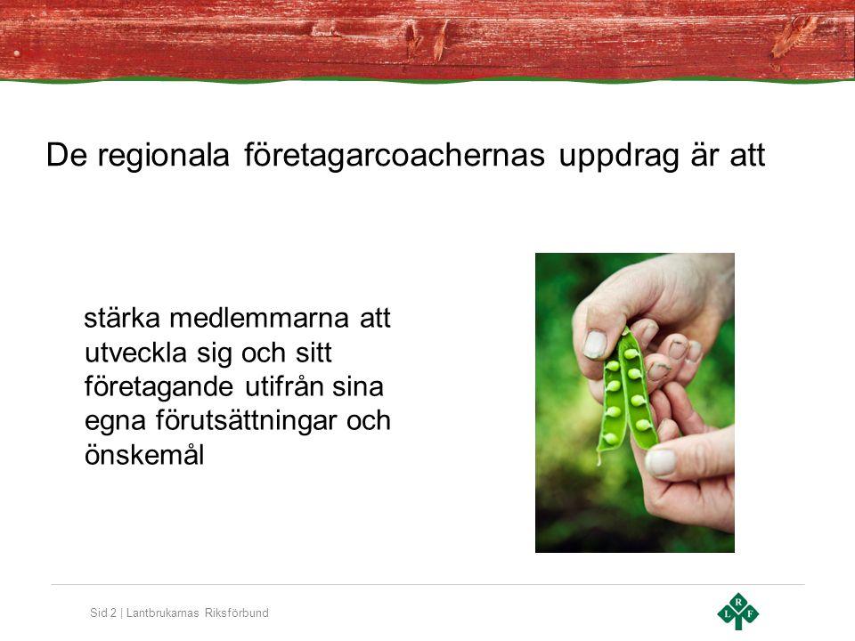 Sid 2 | Lantbrukarnas Riksförbund De regionala företagarcoachernas uppdrag är att stärka medlemmarna att utveckla sig och sitt företagande utifrån sin