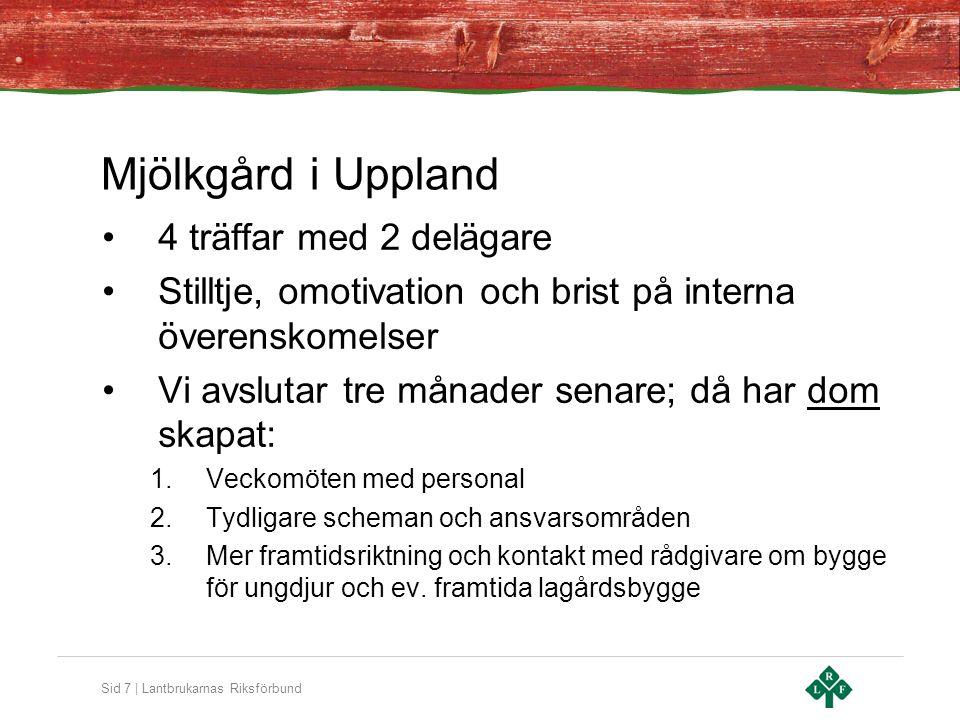 Sid 7 | Lantbrukarnas Riksförbund Mjölkgård i Uppland 4 träffar med 2 delägare Stilltje, omotivation och brist på interna överenskomelser Vi avslutar