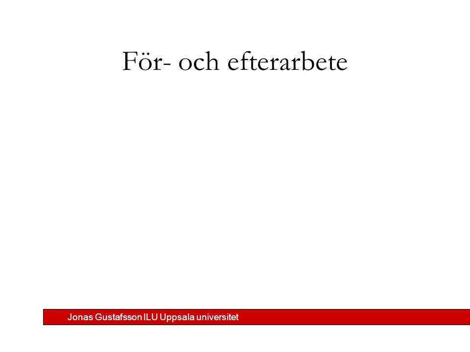 Jonas Gustafsson ILU Uppsala universitet För- och efterarbete