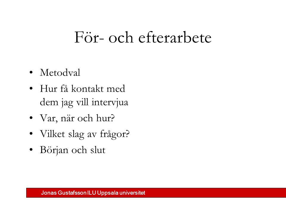 Jonas Gustafsson ILU Uppsala universitet För- och efterarbete Metodval Hur få kontakt med dem jag vill intervjua Var, när och hur.