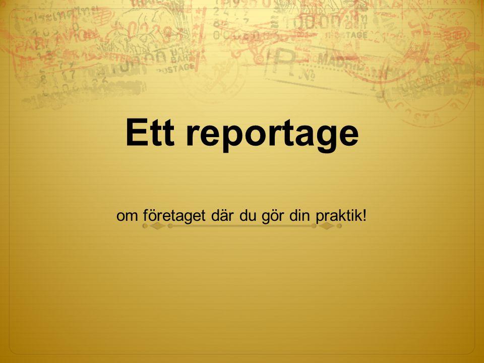 Reportaget  Ett reportage är en lite längre artikel.