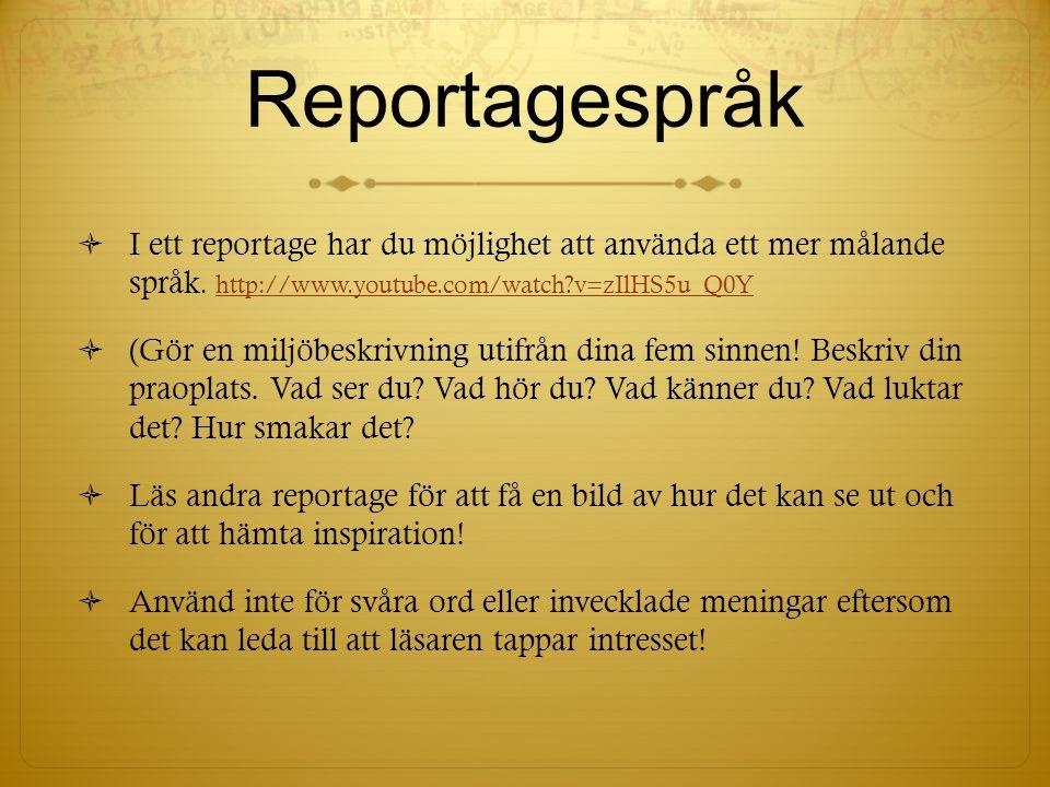 Reportagespråk  I ett reportage har du möjlighet att använda ett mer målande språk. http://www.youtube.com/watch?v=zIlHS5u_Q0Yhttp://www.youtube.com/
