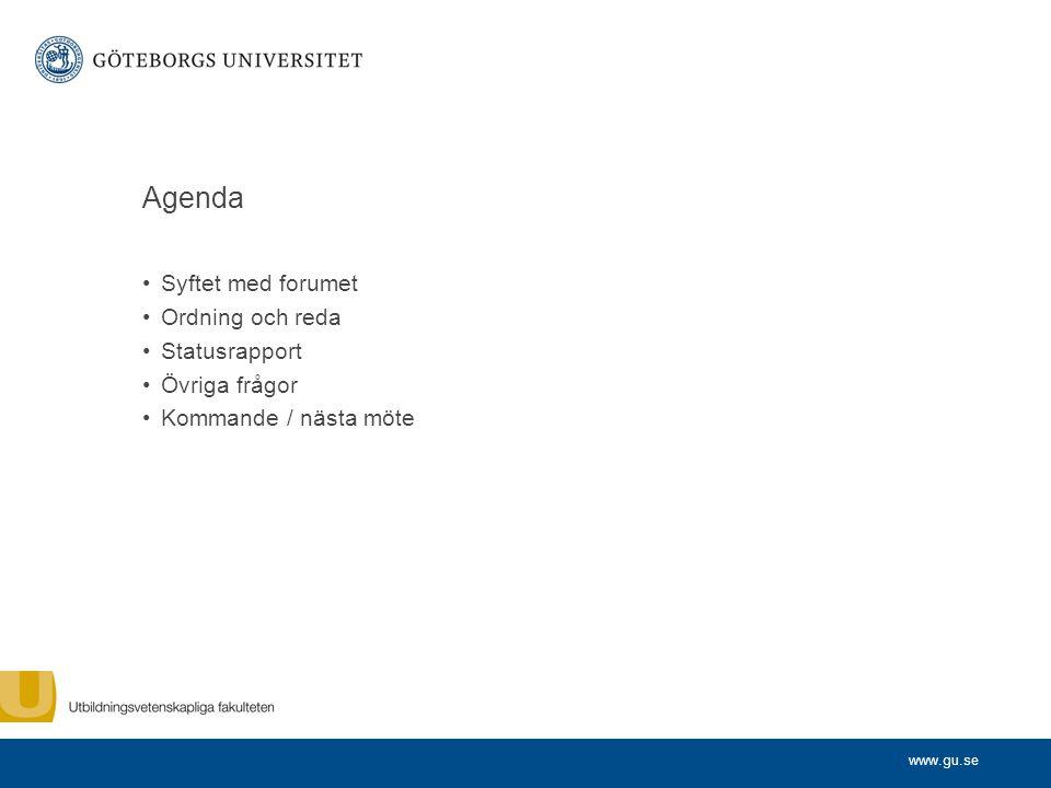 www.gu.se Agenda Syftet med forumet Ordning och reda Statusrapport Övriga frågor Kommande / nästa möte