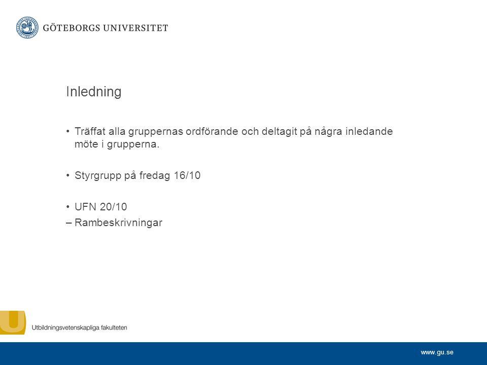 www.gu.se Inledning Träffat alla gruppernas ordförande och deltagit på några inledande möte i grupperna. Styrgrupp på fredag 16/10 UFN 20/10 –Rambeskr