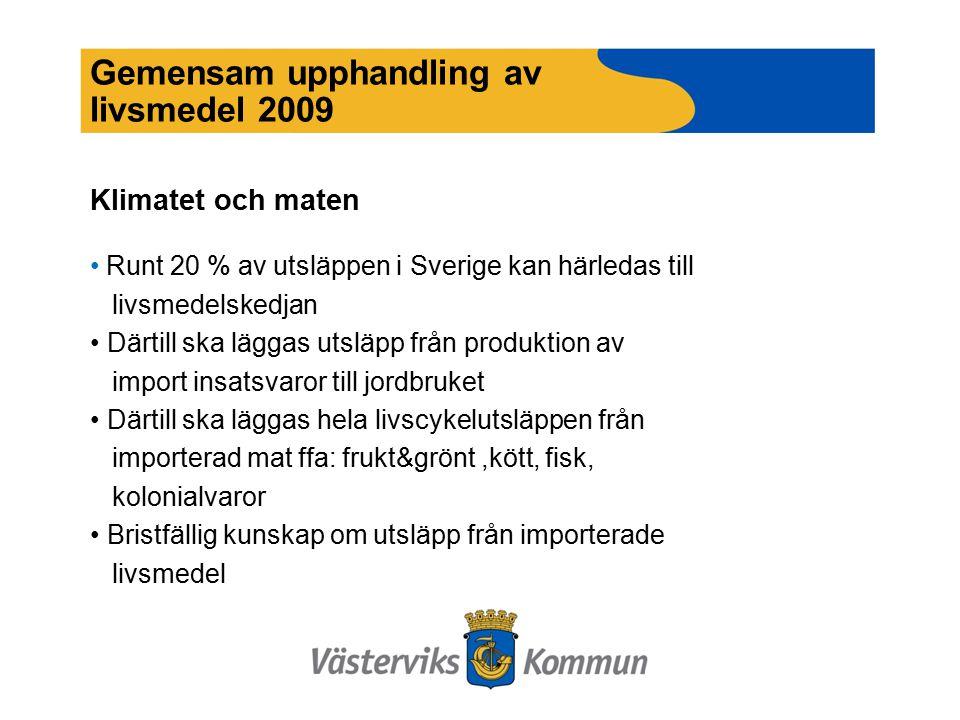 Gemensam upphandling av livsmedel 2009 Klimatet och maten Runt 20 % av utsläppen i Sverige kan härledas till livsmedelskedjan Därtill ska läggas utsläpp från produktion av import insatsvaror till jordbruket Därtill ska läggas hela livscykelutsläppen från importerad mat ffa: frukt&grönt,kött, fisk, kolonialvaror Bristfällig kunskap om utsläpp från importerade livsmedel