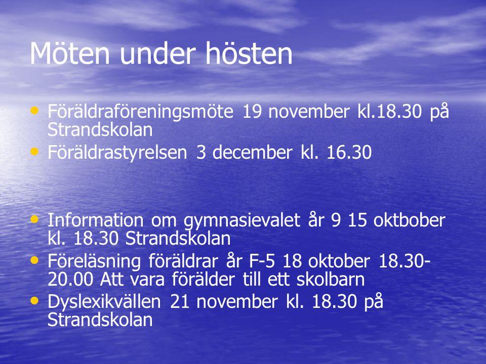 Möten under hösten Föräldraföreningsmöte 19 november kl.18.30 på Strandskolan Föräldrastyrelsen 3 december kl.