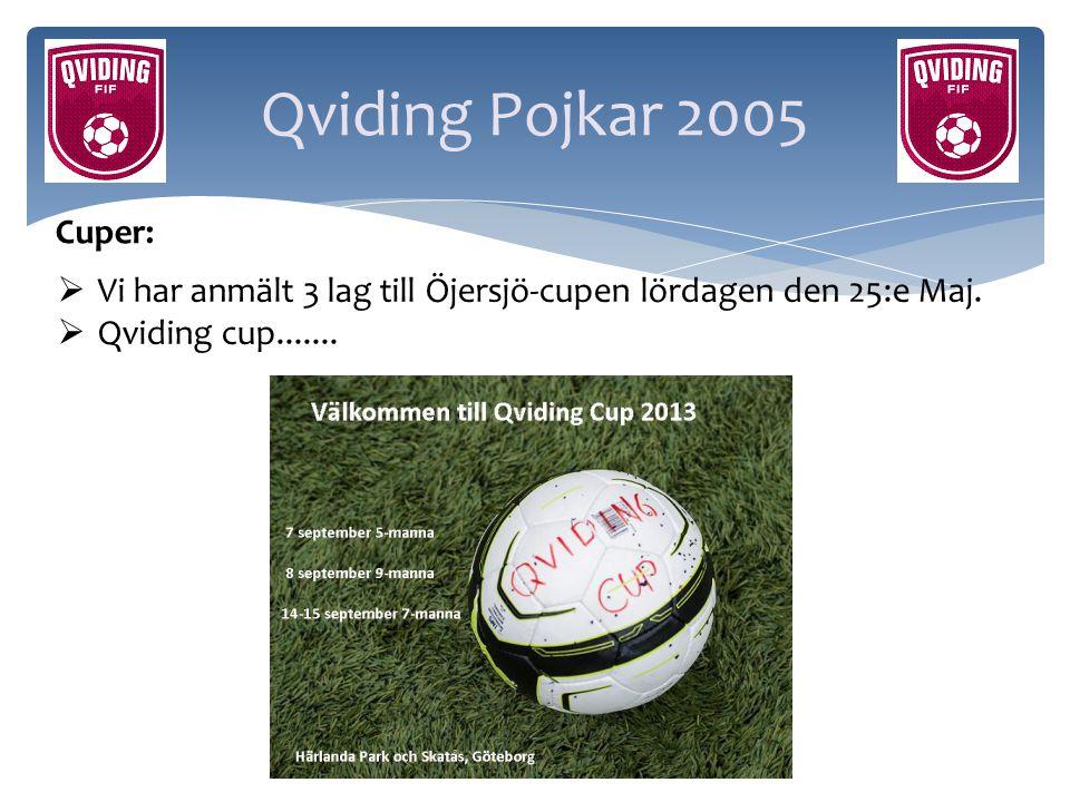 Qviding Pojkar 2005 Cuper:  Vi har anmält 3 lag till Öjersjö-cupen lördagen den 25:e Maj.  Qviding cup.......