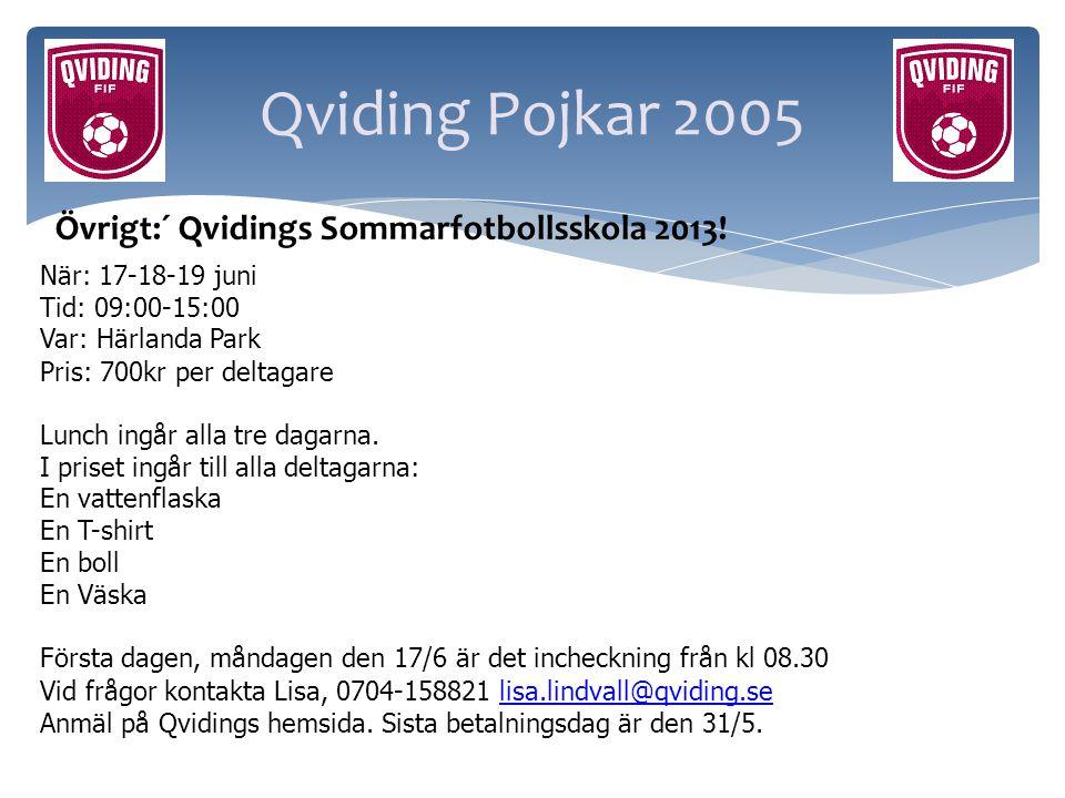 Qviding Pojkar 2005 När: 17-18-19 juni Tid: 09:00-15:00 Var: Härlanda Park Pris: 700kr per deltagare Lunch ingår alla tre dagarna. I priset ingår till