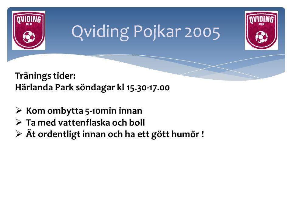 Qviding Pojkar 2005 Tränings tider: Härlanda Park söndagar kl 15.30-17.00  Kom ombytta 5-10min innan  Ta med vattenflaska och boll  Ät ordentligt i