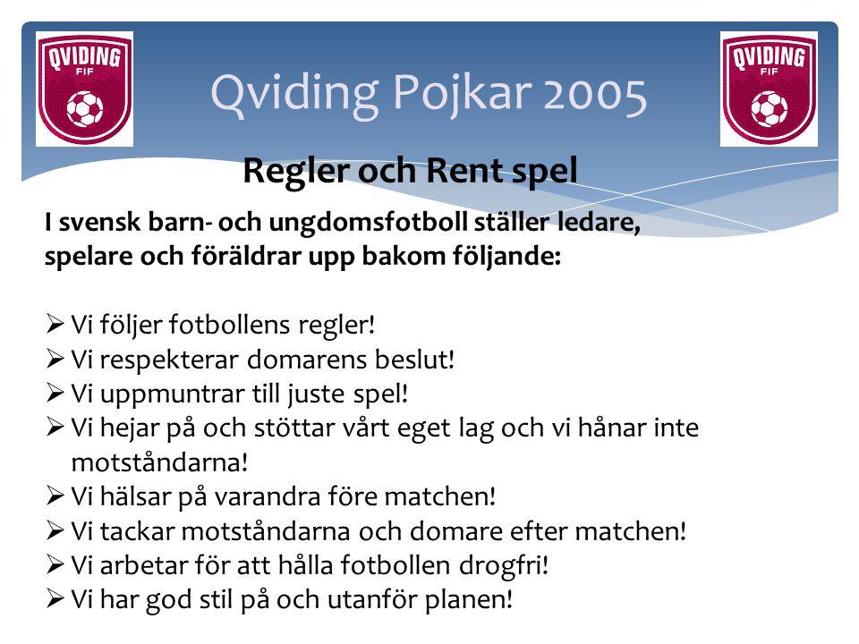 Qviding Pojkar 2005 I svensk barn- och ungdomsfotboll ställer ledare, spelare och föräldrar upp bakom följande:  Vi följer fotbollens regler!  Vi re
