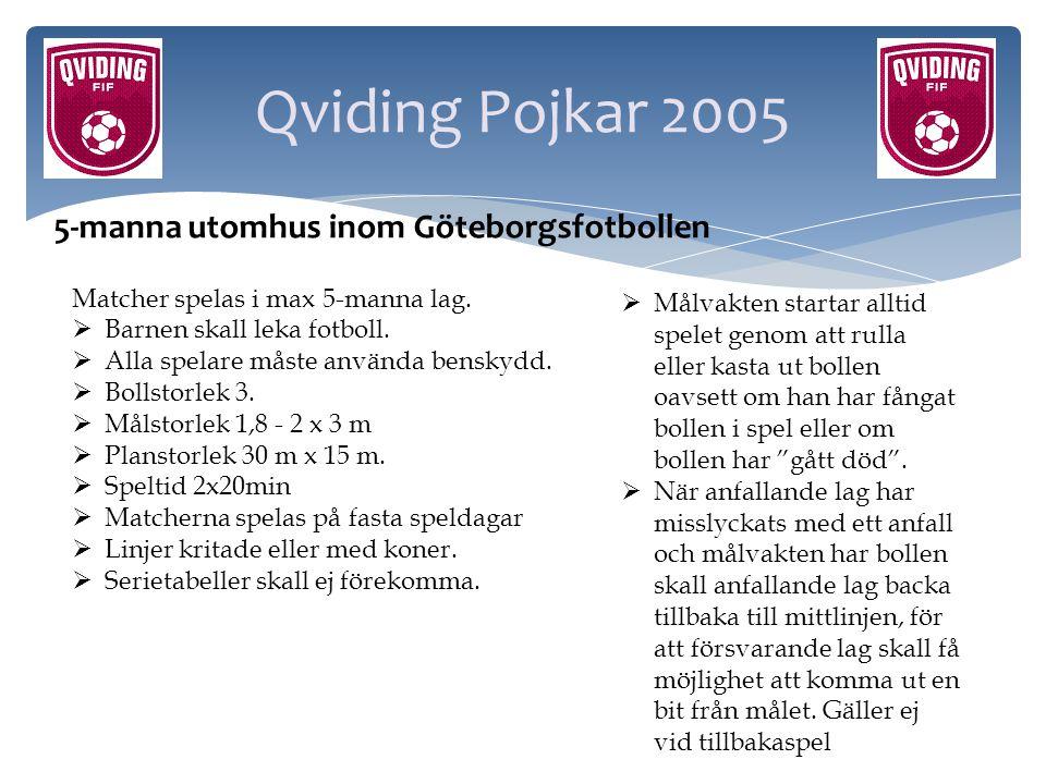 Qviding Pojkar 2005 5-manna utomhus inom Göteborgsfotbollen Matcher spelas i max 5-manna lag.  Barnen skall leka fotboll.  Alla spelare måste använd