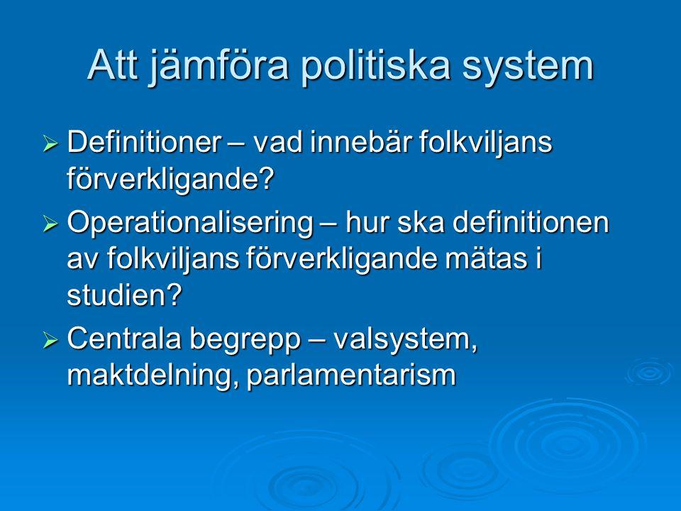 Att jämföra politiska system  Definitioner – vad innebär folkviljans förverkligande?  Operationalisering – hur ska definitionen av folkviljans förve