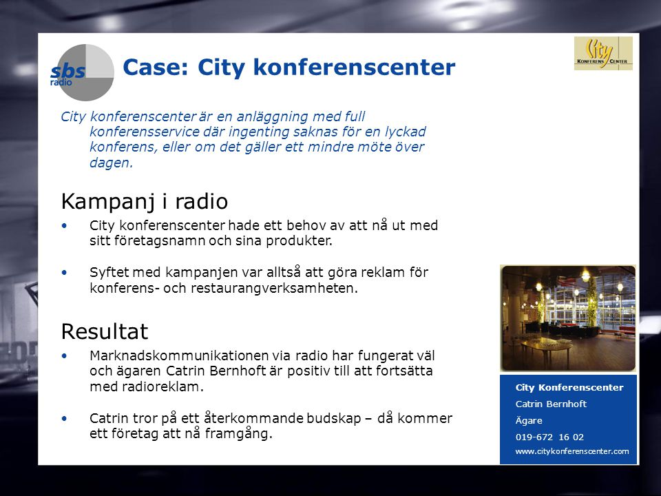 DENMARK SWEDEN FINLAND NORWAY 10 Case: City konferenscenter City konferenscenter är en anläggning med full konferensservice där ingenting saknas för e