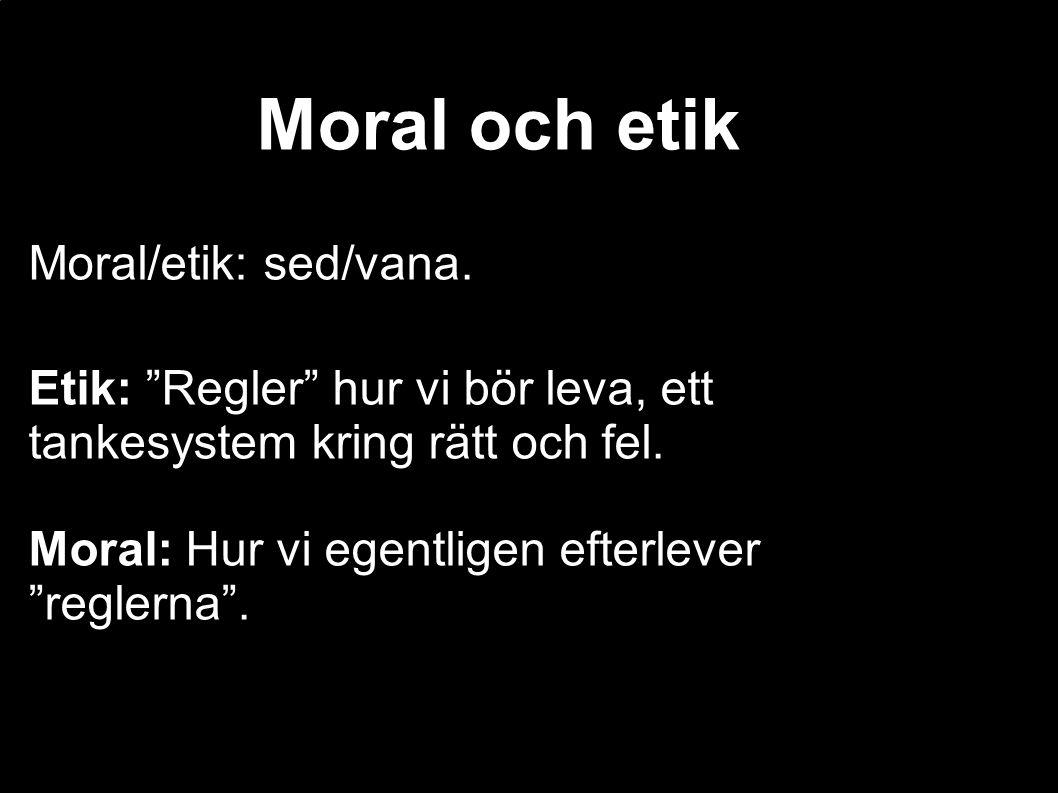 """Moral och etik Moral/etik: sed/vana. Etik: """"Regler"""" hur vi bör leva, ett tankesystem kring rätt och fel. Moral: Hur vi egentligen efterlever """"reglerna"""