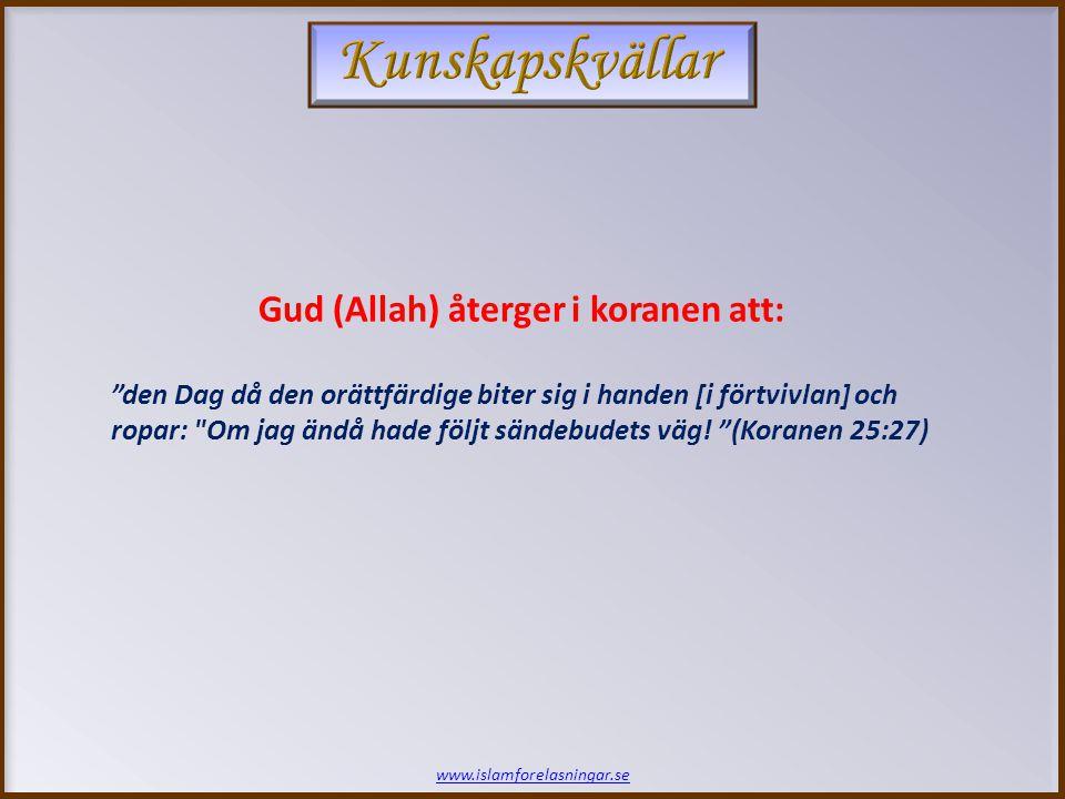 www.islamforelasningar.se Gud (Allah) återger i koranen att: den Dag då den orättfärdige biter sig i handen [i förtvivlan] och ropar: Om jag ändå hade följt sändebudets väg.