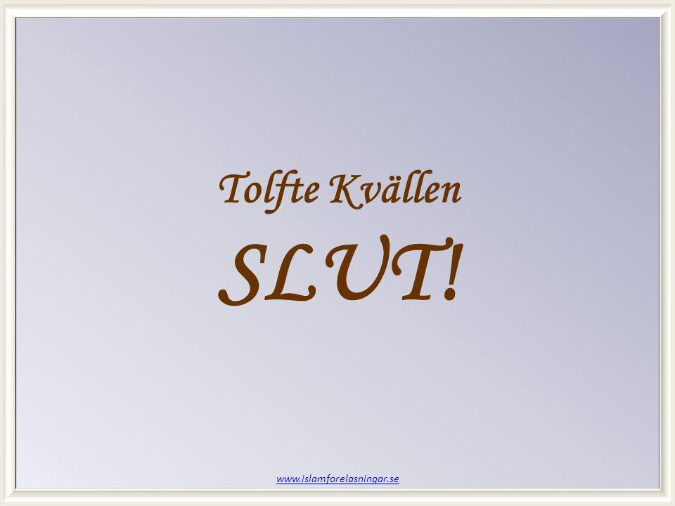 www.islamforelasningar.se Tolfte Kvällen SLUT!