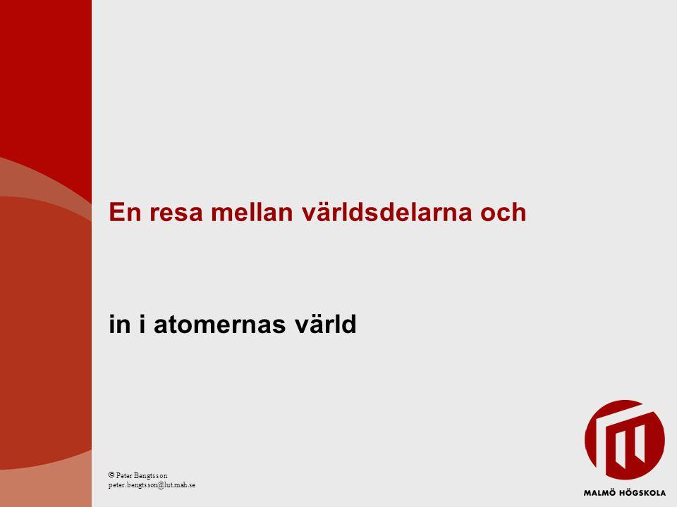 En resa mellan världsdelarna och in i atomernas värld  Peter Bengtsson peter.bengtsson@lut.mah.se