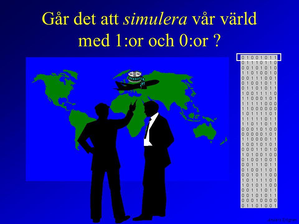 Anders Sjögren Går det att simulera vår värld med 1:or och 0:or ?