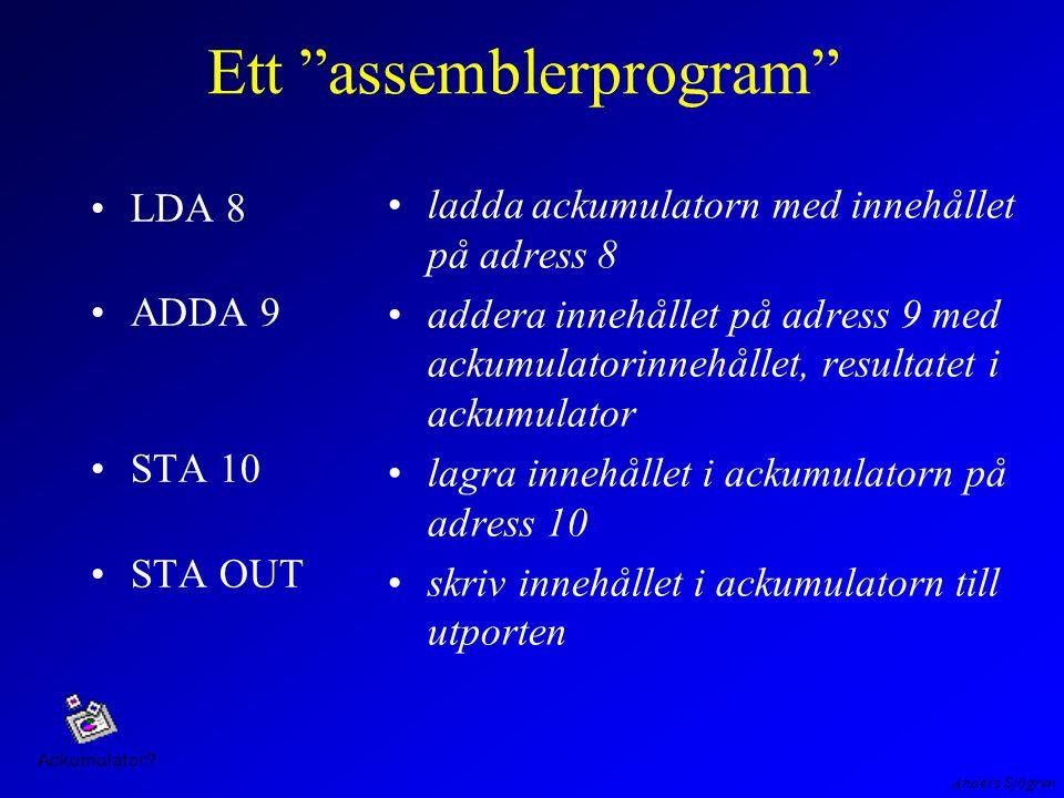 """Anders Sjögren Ett """"assemblerprogram"""" LDA 8 ADDA 9 STA 10 STA OUT ladda ackumulatorn med innehållet på adress 8 addera innehållet på adress 9 med acku"""