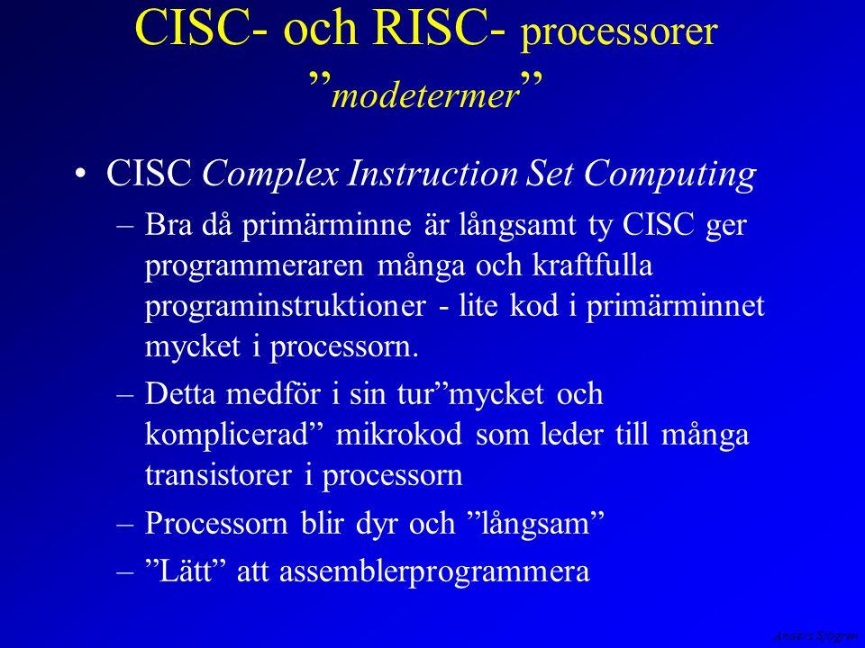 Anders Sjögren CISC- och RISC- processorer modetermer CISC Complex Instruction Set Computing –Bra då primärminne är långsamt ty CISC ger programmeraren många och kraftfulla programinstruktioner - lite kod i primärminnet mycket i processorn.