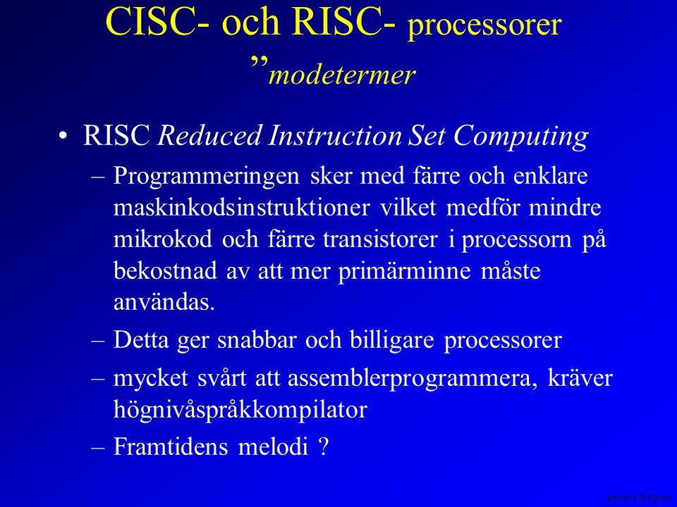 Anders Sjögren RISC Reduced Instruction Set Computing –Programmeringen sker med färre och enklare maskinkodsinstruktioner vilket medför mindre mikrokod och färre transistorer i processorn på bekostnad av att mer primärminne måste användas.