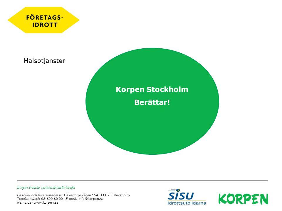 Korpen Svenska Motionsidrottsförbundet Besöks- och leveransadress: Fiskartorpsvägen 15A, 114 73 Stockholm Telefon växel: 08-699 60 00 E-post: info@korpen.se Hemsida: www.korpen.se Hälsotjänster Korpen Stockholm Berättar!
