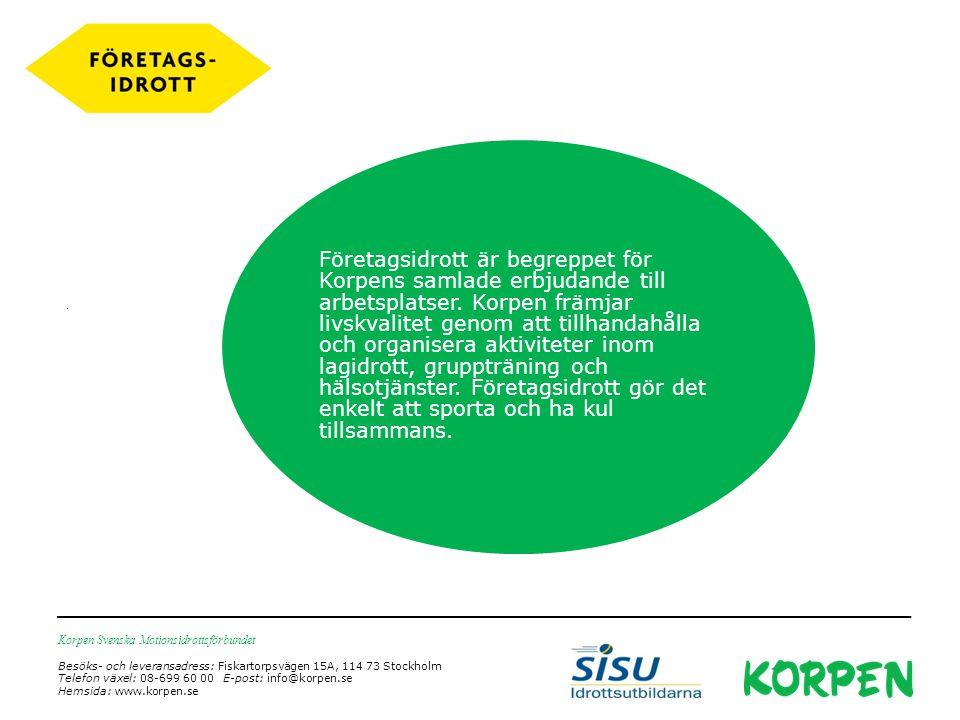 Korpen Svenska Motionsidrottsförbundet Besöks- och leveransadress: Fiskartorpsvägen 15A, 114 73 Stockholm Telefon växel: 08-699 60 00 E-post: info@korpen.se Hemsida: www.korpen.se.