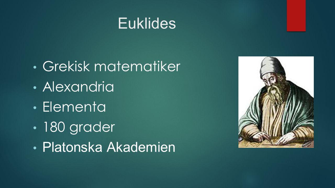 Euklides Grekisk matematiker Alexandria Elementa 180 grader Platonska Akademien