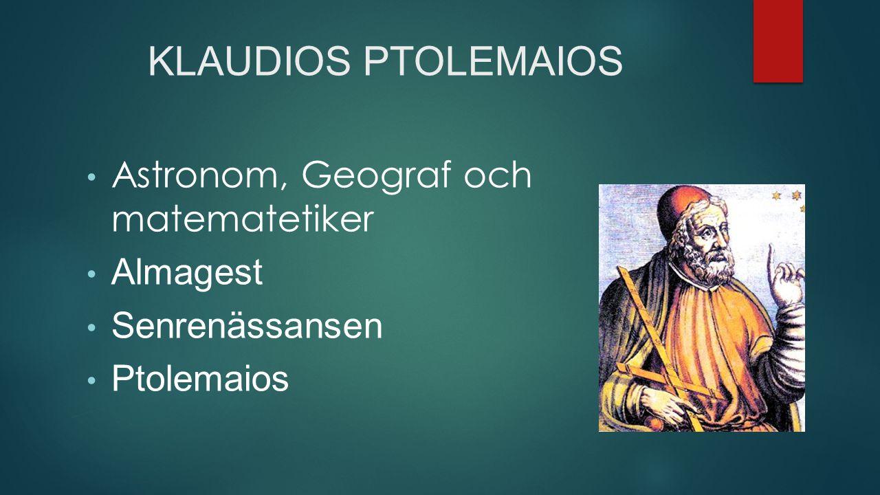KLAUDIOS PTOLEMAIOS Astronom, Geograf och matematetiker Almagest Senrenässansen Ptolemaios