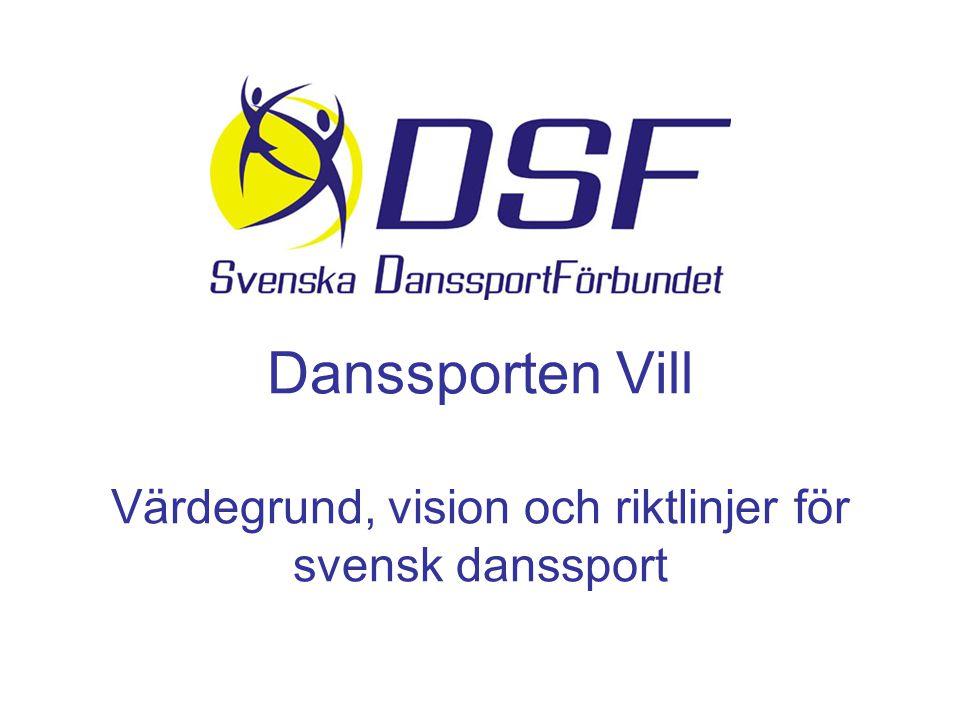 Danssporten Vill Värdegrund, vision och riktlinjer för svensk danssport