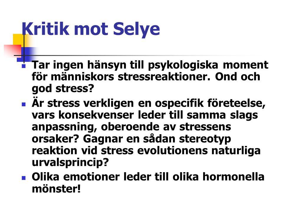 Kritik mot Selye Tar ingen hänsyn till psykologiska moment för människors stressreaktioner. Ond och god stress? Är stress verkligen en ospecifik föret