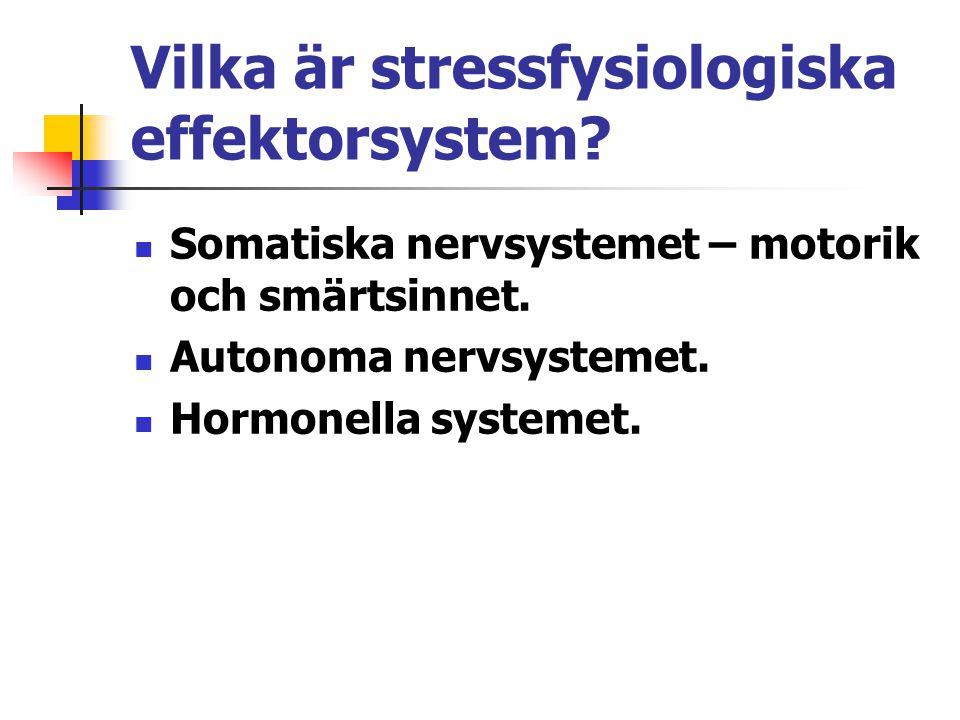Vilka är stressfysiologiska effektorsystem? Somatiska nervsystemet – motorik och smärtsinnet. Autonoma nervsystemet. Hormonella systemet.