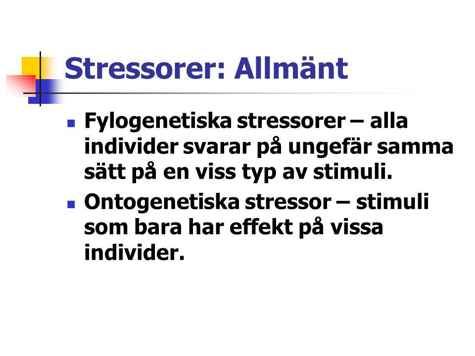 Stressorer: Allmänt Fylogenetiska stressorer – alla individer svarar på ungefär samma sätt på en viss typ av stimuli. Ontogenetiska stressor – stimuli