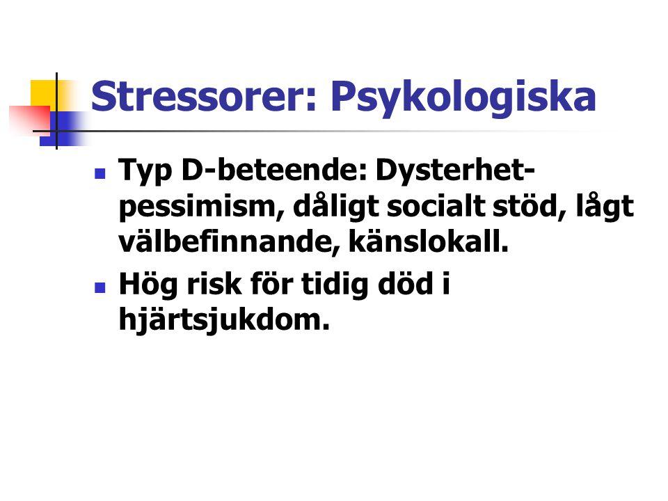 Stressorer: Psykologiska Typ D-beteende: Dysterhet- pessimism, dåligt socialt stöd, lågt välbefinnande, känslokall.