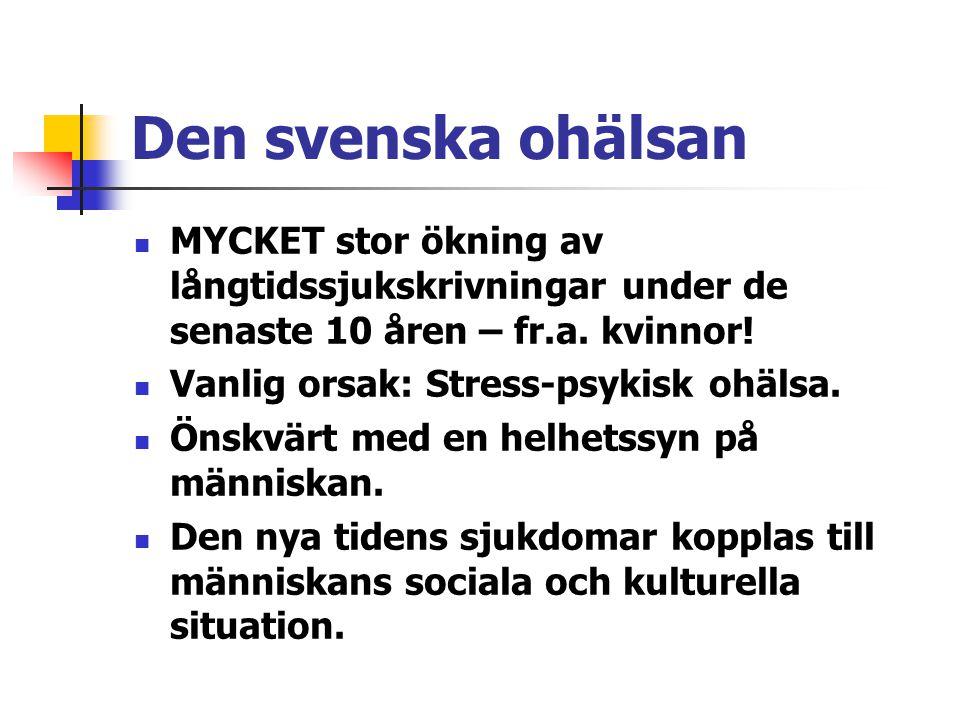 Den svenska ohälsan MYCKET stor ökning av långtidssjukskrivningar under de senaste 10 åren – fr.a. kvinnor! Vanlig orsak: Stress-psykisk ohälsa. Önskv