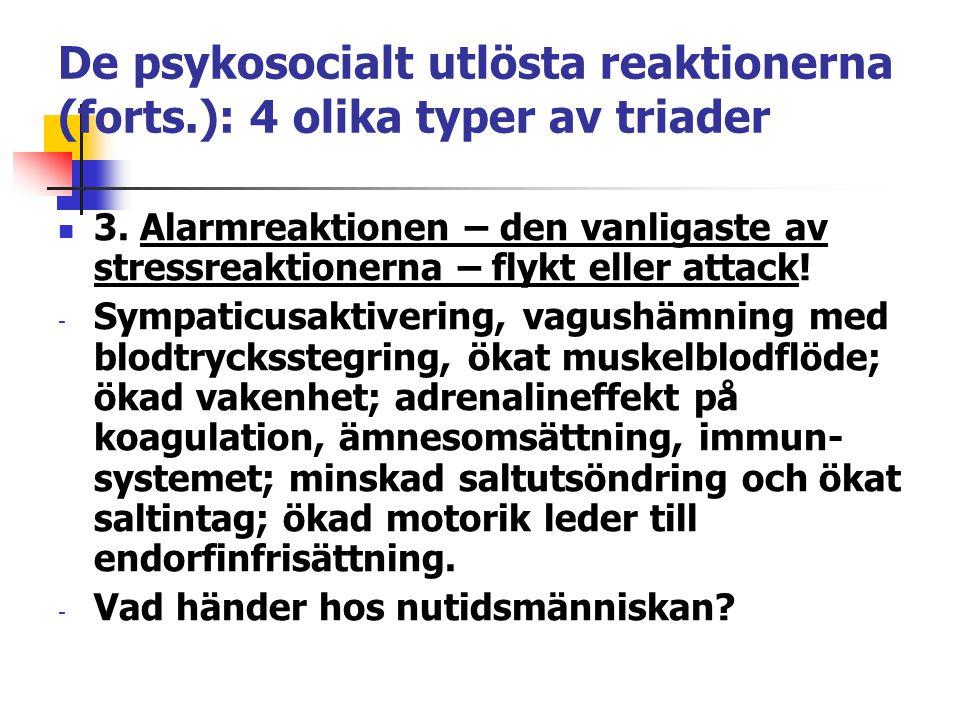 De psykosocialt utlösta reaktionerna (forts.): 4 olika typer av triader 3. Alarmreaktionen – den vanligaste av stressreaktionerna – flykt eller attack