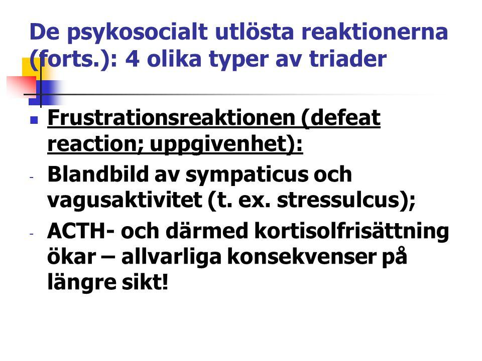De psykosocialt utlösta reaktionerna (forts.): 4 olika typer av triader Frustrationsreaktionen (defeat reaction; uppgivenhet): - Blandbild av sympatic