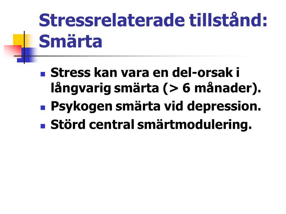 Stressrelaterade tillstånd: Smärta Stress kan vara en del-orsak i långvarig smärta (> 6 månader). Psykogen smärta vid depression. Störd central smärtm