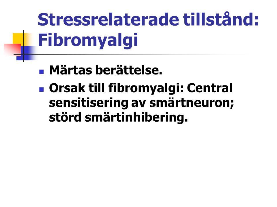 Stressrelaterade tillstånd: Fibromyalgi Märtas berättelse. Orsak till fibromyalgi: Central sensitisering av smärtneuron; störd smärtinhibering.
