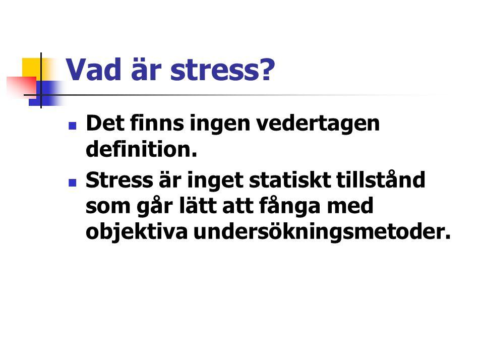 Vad är stress? Det finns ingen vedertagen definition. Stress är inget statiskt tillstånd som går lätt att fånga med objektiva undersökningsmetoder.