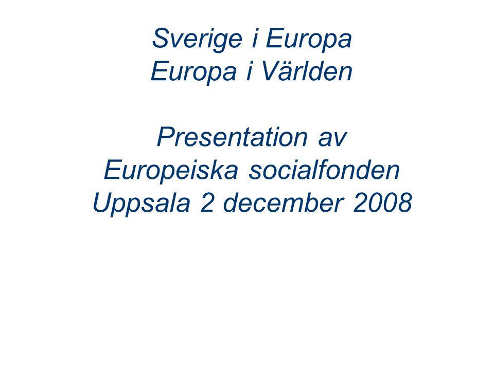 Sverige i Europa Europa i Världen Presentation av Europeiska socialfonden Uppsala 2 december 2008