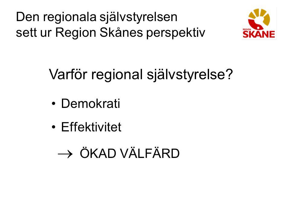Den regionala självstyrelsen sett ur Region Skånes perspektiv Demokrati Effektivitet  ÖKAD VÄLFÄRD Varför regional självstyrelse
