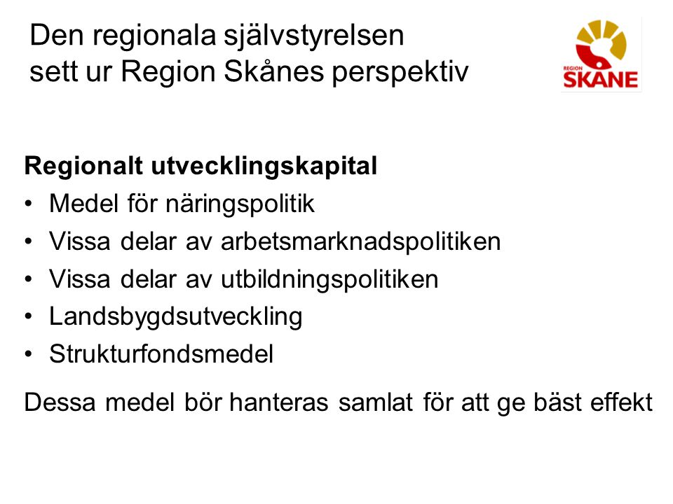 Den regionala självstyrelsen sett ur Region Skånes perspektiv Regionalt utvecklingskapital Medel för näringspolitik Vissa delar av arbetsmarknadspolit