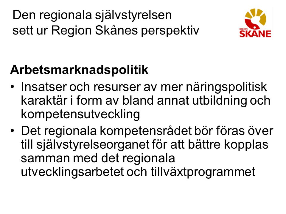 Den regionala självstyrelsen sett ur Region Skånes perspektiv Arbetsmarknadspolitik Insatser och resurser av mer näringspolitisk karaktär i form av bl