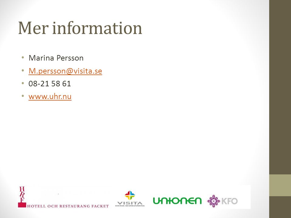 Mer information Marina Persson M.persson@visita.se 08-21 58 61 www.uhr.nu