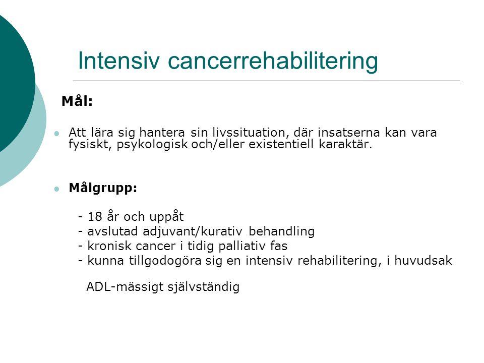 Intensiv cancerrehabilitering Mål: Att lära sig hantera sin livssituation, där insatserna kan vara fysiskt, psykologisk och/eller existentiell karaktä